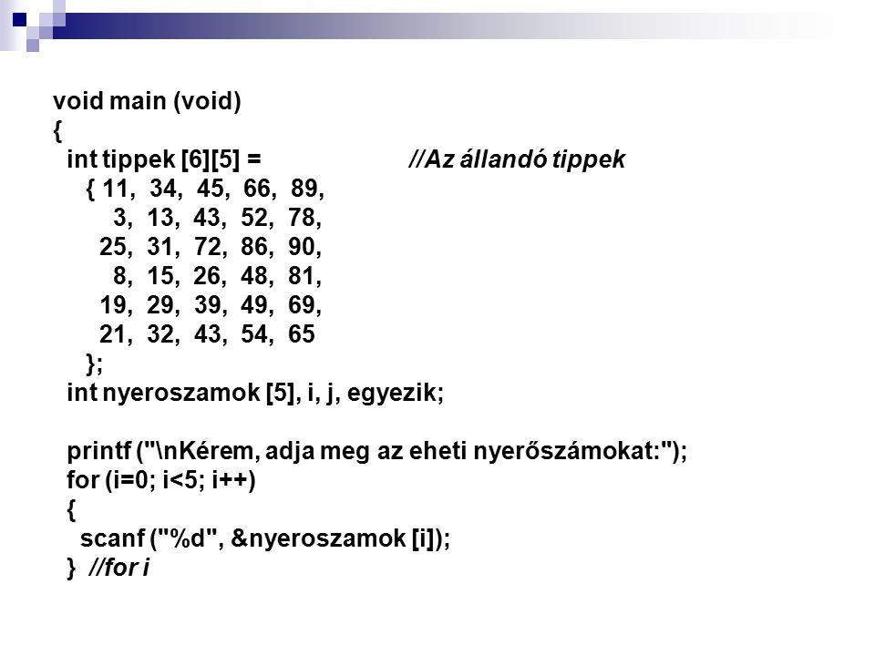 void main (void) { int tippek [6][5] = //Az állandó tippek. { 11, 34, 45, 66, 89,